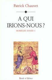 Homelies Annee C - A Qui Irions Nous - Intérieur - Format classique