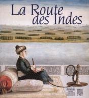 La route des indes echanges artistiques et heritage commun, 1650-1850 - Couverture - Format classique