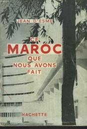 Ce Maroc Que Nous Avons Fait - Couverture - Format classique