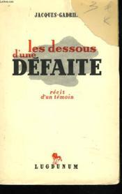 Les Dessous D'Une Defaite. Recit D'Un Temoin. - Couverture - Format classique