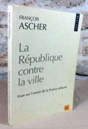 La république contre la ville. Essai sur l'avenir de la France urbaine. - Couverture - Format classique
