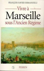 Vivre A Marseille Sous L'Ancien Regime - Couverture - Format classique