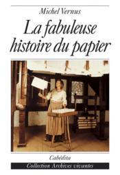 La Fabuleuse Histoire Du Papier - Couverture - Format classique