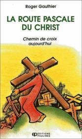 La route Pascale du Christ ; chemin de croix aujourd'hui - Couverture - Format classique