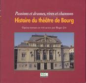 Histoire du théâtre de Bourg ; passions et drames, rires et chansons - Couverture - Format classique