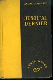 Jusqu'Au Dernier. Collection : Serie Noire Sans Jaquette N° 300 - Couverture - Format classique