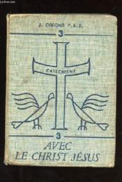 Catechisme. Tome 3. Avec Le Christ Jesus - Couverture - Format classique