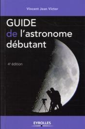 Guide de l'astronome débutant (4e édition) - Couverture - Format classique