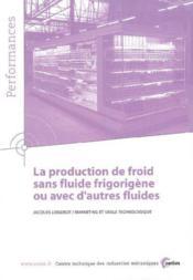 La production de froid sans fluide frigorigene ou avec d'autres fluides ; performances resultats des a - Couverture - Format classique