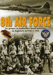 8th air force ; les groupes de bombardiers lourds américains en Angleterre de 1942 à 1945 - Couverture - Format classique