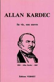 Allan Kardec ; sa vie, son oeuvre - Intérieur - Format classique
