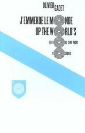 J'emmerde le monde ; up the world's - Intérieur - Format classique
