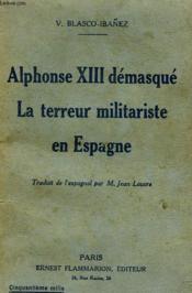 Alphonse Xiii Demasque, La Terreur Militariste En Espagne. - Couverture - Format classique