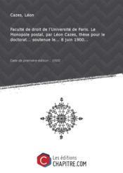 Faculté de droit de l'Université de Paris. Le Monopole postal, par Léon Cazes, thèse pour le doctorat... soutenue le... 8 juin 1900... [Edition de 1900] - Couverture - Format classique