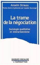La trame de la négociation ; sociologie qualitative et interactionnisme - Couverture - Format classique