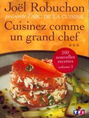 Cuisinez Comme Un Grand Chef T.3 ; Abc De La Cuisine - Couverture - Format classique