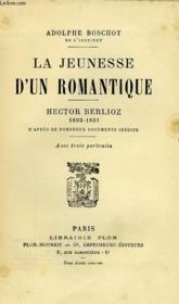 La Jeunesse D'Un Romantique, Hector Berlioz, 1803-1831, D'Apres De Nombreux Documents Inedits - Couverture - Format classique