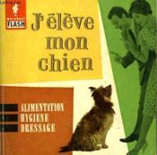 Alimentation... Hygienne... Soins... J'Eleve Mon Chien - Couverture - Format classique