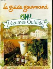 Le Guide Gourmand Oh! Legumes Oublies - Couverture - Format classique