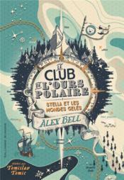 Le club de l'ours polaire T.1 ; Stella et les mondes gelés - Couverture - Format classique