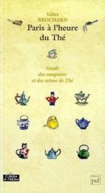 Paris à l'heure du thé. guide des comptoirs et des salons de thé - Couverture - Format classique