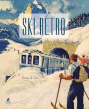 Ski rétro ; affiches publicitaires de l'âge d'or des sports d'hiver - Couverture - Format classique