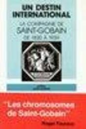 Un destin international ; lacompagnie de saint-gobain de 1830 a 1939 - Intérieur - Format classique