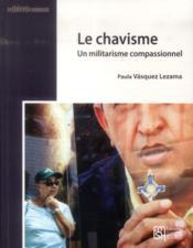 Le chavisme. un militarisme compassionnel - Couverture - Format classique