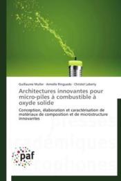 Architectures innovantes pour micro-piles à combustible à oxyde solide ; conception, élaboration et caractérisation de matériaux de composition et de microstructure innovantes - Couverture - Format classique
