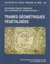 Recherches Franco-Tunisiennes Sur La Mosaique De L'Afrique Antique, Ii. Trames Geometriques Vegetali - Couverture - Format classique