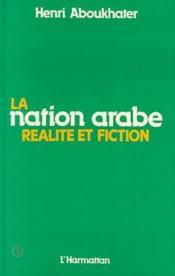 La nation arabe réalité et fiction - Couverture - Format classique