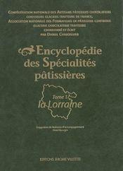 Encyclopédie des spécialités pâtissières t.1 ; la Lorraine - Intérieur - Format classique