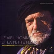 Le vieil homme et la petite fleur ; Théodore Monod, sa dernière grande aventure - Couverture - Format classique