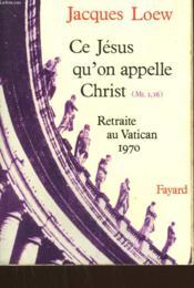 Ce Jesus Qu'On Appelle Christ. Retraite Au Vatican 1970. - Couverture - Format classique