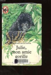 Julie, mon amie gorille - - histoire d'animaux, des 7/8 ans - Couverture - Format classique