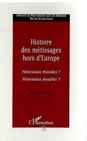 Histoire Des Metissages Hors D'Europe ; Nouveaux Mondes Nouveaux Peuples - Couverture - Format classique