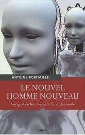 Le nouvel homme nouveau ; voyage dans les utopies de la posthumanité - Couverture - Format classique