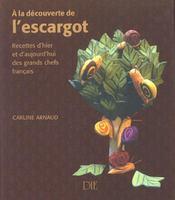 À la découverte de l'escargot ; recettes d'hier et d'aujourd'hui des grands chefs français - Intérieur - Format classique