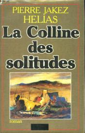 La Colline Des Solitudes. - Couverture - Format classique
