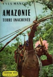 Amazonie. Terre Inachevee. Collection : L'Aventure Vecue. - Couverture - Format classique