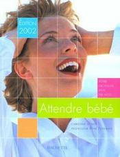 Attendre Un Bebe ; Edition 2002 - Intérieur - Format classique