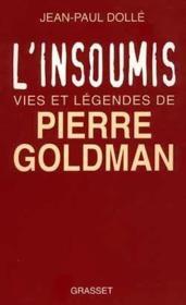 L'insoumis ; vies et légendes de Pierre Goldman - Couverture - Format classique