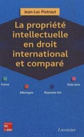 La propriété intellectuelle en droit international et comparé ; France, Allemagne, Royaume-Uni, Etats-Unis - Couverture - Format classique