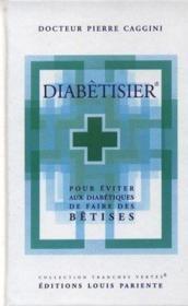 Diabêtisier ; pour éviter aux diabétiques de faire des bêtises - Couverture - Format classique