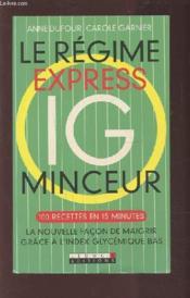 Le régime express ig minceur ; 100 recettes minceur en 15 minutes, la nouvelle façon de maigrir grâce à l'index glycémique bas - Couverture - Format classique