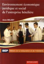 Environnement économique, juridique et social de l'entreprise hôtelière ; 2nde professionnelle et terminale BEP métiers de la restauration et de l'hôtellerie ; manuel de l'élève - Couverture - Format classique