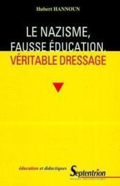 Le Nazisme, Fausse Education, Veritable Dressage - Couverture - Format classique