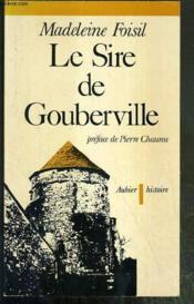 LE SIRE DE GOUBERVILLE - UN GENTILHOMME NORMAND AU XVIe SIECLE. - Couverture - Format classique