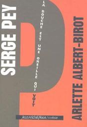Serge Pey ; la bouche est une oreille qui voit - Couverture - Format classique