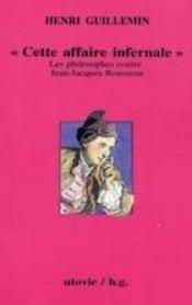Cette affaire infernale ; rousseau-hume 1766 ; les philosophes contre jean-jacques - Intérieur - Format classique